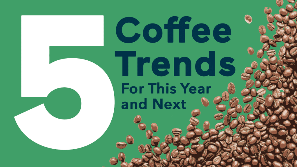 5 coffee trends for this year and next