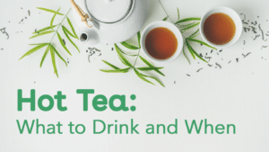 hot tea: what to drink and when
