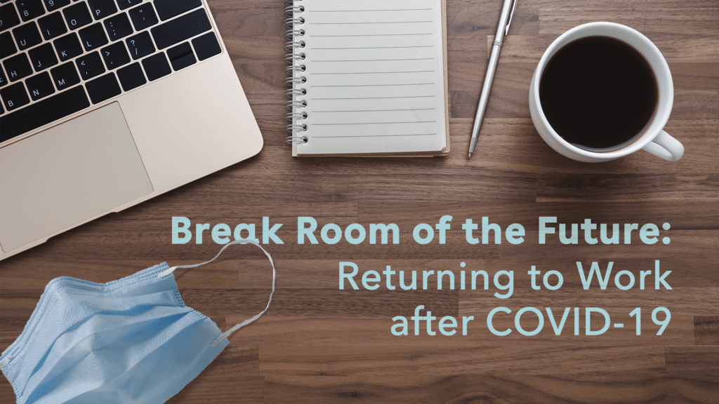 Break Room of the Future: Returning to Work after COVID-19